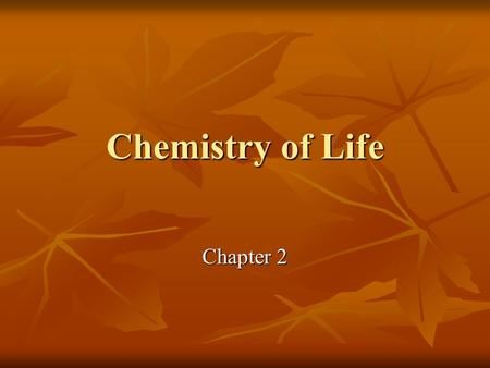 Chemistry of Life Chapter 2. Why Learn Chemistry in Biology? Matter: anything that has mass and takes up space Matter: anything that has mass and takes.