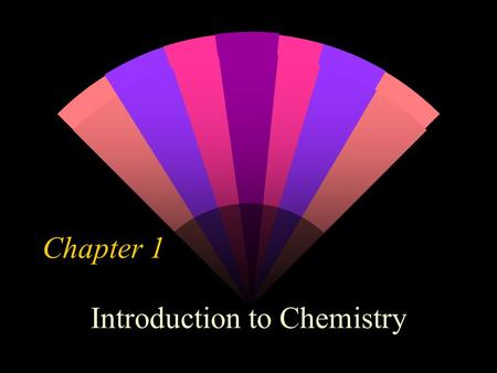 Chapter 1 Introduction to Chemistry. Section 2 Objectives w Define chemistry & matter w Compare & contrast mass & weight w Explain why chemists are interested.