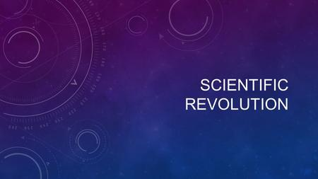 SCIENTIFIC REVOLUTION. New age of thinking Discovery of new land, people, plants, etc Advanced technology needed Specifically for travel Discoveries of.