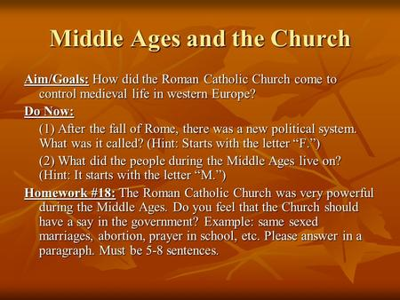 Middle Ages and the Church Aim/Goals: How did the Roman Catholic Church come to control medieval life in western Europe? Do Now: (1) After the fall of.