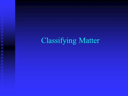 Classifying Matter Classifications Matter can be classified as an element, compound or mixture Matter can be classified as an element, compound or mixture.