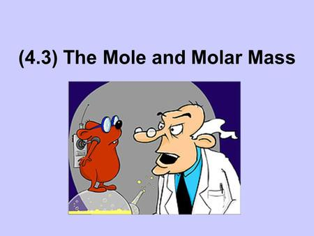 (4.3) The Mole and Molar Mass. THE MOLE IS THE SI UNIT FOR AMOUNT OF A SUBSTANCE. the mole represents 6.02 x 10 23 particles. used for small particles.