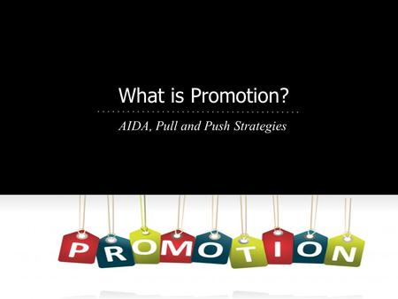 What is Promotion? AIDA, Pull and Push Strategies.