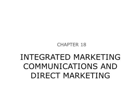 CHAPTER 18 INTEGRATED MARKETING COMMUNICATIONS AND DIRECT MARKETING.