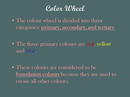 Color Wheel The colour wheel is divided into three categories: primary, secondary, and tertiary. The three primary colours are red, yellow and blue. These.