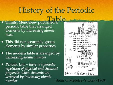 History of the Periodic Table Dimitri Mendeleev published a periodic table that arranged elements by increasing atomic mass Dimitri Mendeleev published.