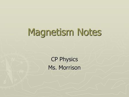 Magnetism Notes CP Physics Ms. Morrison.