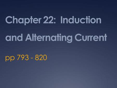 Chapter 22: Induction and Alternating Current pp 793 - 820.
