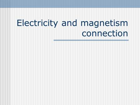 Electricity and magnetism connection. History In 1820 Hans Christian Oersted discovered electricity passing through a wire created a magnetic field However.