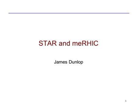 STAR and meRHIC James Dunlop 1. Heavy Flavor Tracker (2013) Tracking: TPC Forward Gem Tracker (2011) Electromagnetic Calorimetry: BEMC+EEMC+FMS (-1 ≤