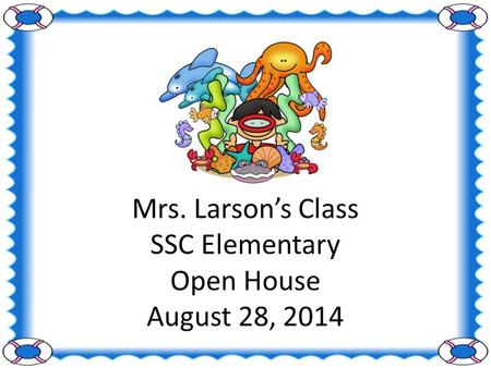 Mrs. Larson's Class SSC Elementary Open House August 28, 2014.