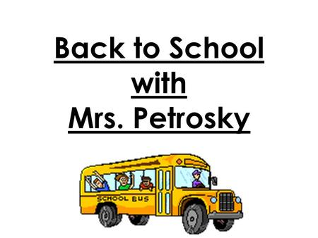 Back to School with Mrs. Petrosky Meet Mrs. P.  Graduated in 1994 from Indiana University of Pennsylvania with a Bachelor's Degree in Education  Greater.