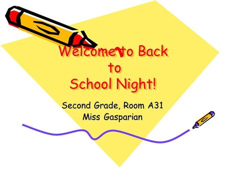 Welcome to Back to School Night! Second Grade, Room A31 Miss Gasparian.