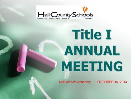 Title I ANNUAL MEETING McEver Arts Academy OCTOBER 16, 2014.
