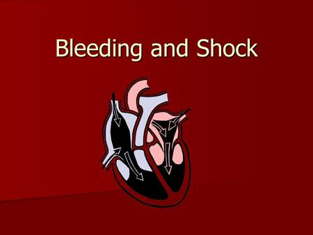 Bleeding and Shock. Review of Circulatory System Heart, blood, and blood vessels Heart, blood, and blood vessels Blood=8% of total body weight Blood=8%