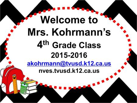 Welcome to Mrs. Kohrmann's 4 th Grade Class 2015-2016 nves.tvusd.k12.ca.us.