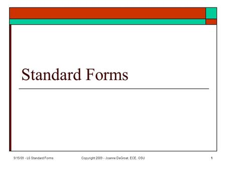 9/15/09 - L6 Standard FormsCopyright 2009 - Joanne DeGroat, ECE, OSU1 Standard Forms.