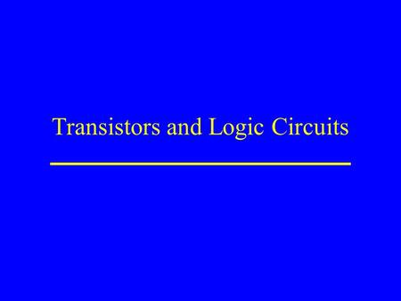 Transistors and Logic Circuits. Transistor control voltage in voltage out control high allows current to flow -- switch is closed (on) control low stops.