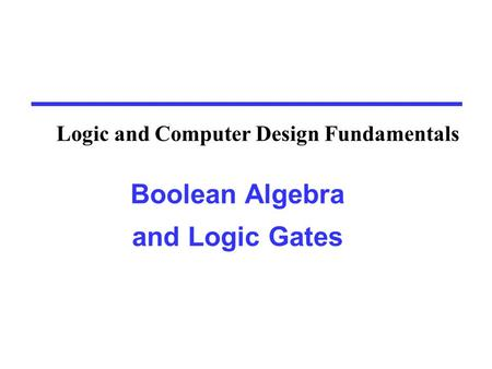 Binary Logic and Gates Binary variables take on one of two values.
