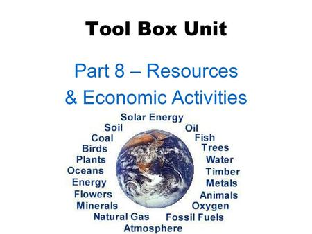 Tool Box Unit Part 8 – Resources & Economic Activities.