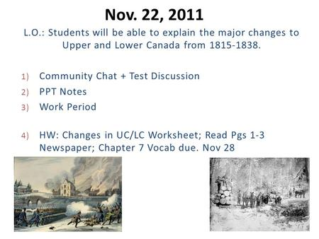 Nov. 22, 2011 L.O.: Students will be able to explain the major changes to Upper and Lower Canada from 1815-1838. 1) Community Chat + Test Discussion 2)