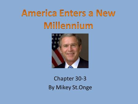 Chapter 30-3 By Mikey St.Onge. America's Controversial Politics George W. Bush and Al Gore were the presidential candidates in the most controversial.
