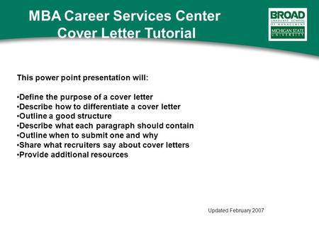 This power point presentation will: Define the purpose of a cover letter Describe how to differentiate a cover letter Outline a good structure Describe.
