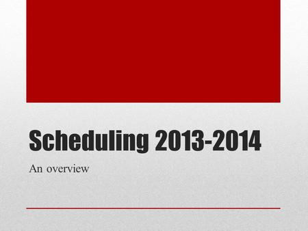 "Scheduling 2013-2014 An overview. The Program of Studies Your ""rule & guide"" to scheduling Also found online!"