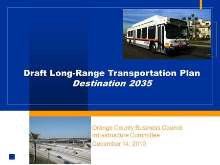 Orange County Business Council Infrastructure Committee December 14, 2010 Draft Long-Range Transportation Plan Destination 2035.