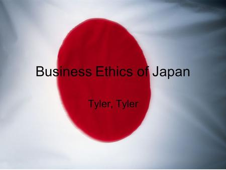 Business Ethics of Japan Tyler, Tyler. Common Greetings It is very important to keep eye contact no matter what in Japan. When you bow, your showing a.