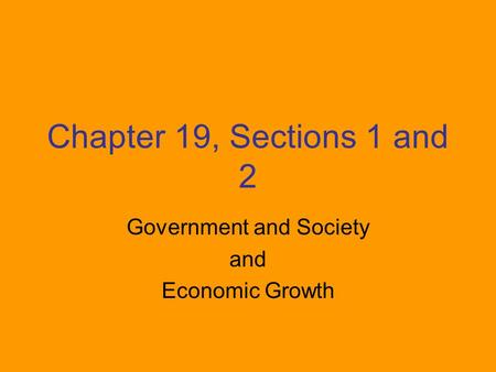 Chapter 19, Sections 1 and 2 Government and Society and Economic Growth.