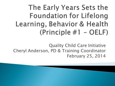 Quality Child Care Initiative Cheryl Anderson, PD & Training Coordinator February 25, 2014.