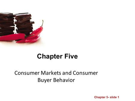 Chapter 5- slide 1 Chapter Five Consumer Markets and Consumer Buyer Behavior.