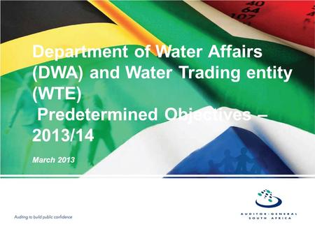 Department of Water Affairs (DWA) and Water Trading entity (WTE) Predetermined Objectives – 2013/14 March 2013.