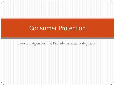 Laws and Agencies that Provide Financial Safeguards Consumer Protection.