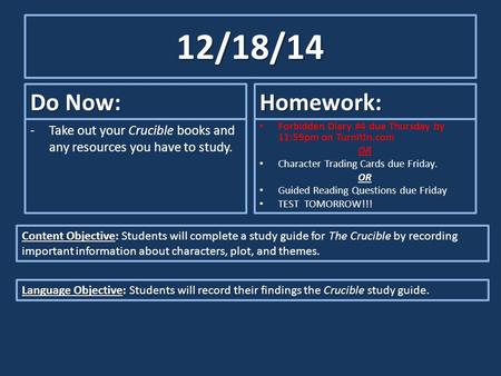 12/18/14 Do Now: -Take out your Crucible books and any resources you have to study. Homework: Forbidden Diary #4 due Thursday by 11:59pm on TurnItIn.com.