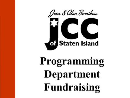 Programming Department Fundraising. Agenda Fundraising Events Calendar/Event Form Type of Event Event vs. Program Target Audience Pricing Structure Add-Ons.