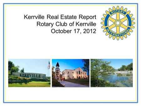 Kerrville Real Estate Report Rotary Club of Kerrville October 17, 2012.