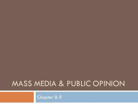 MASS MEDIA & PUBLIC OPINION Chapter 8-9. Public Opinion  Public opinion  Attitudes held by a significant number of people concerning political issues.