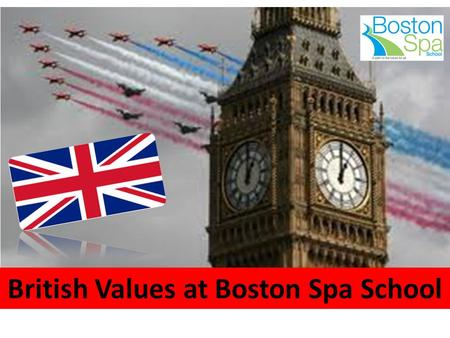 British Values at Boston Spa School. What do we mean by British Values?
