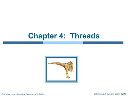 Silberschatz, Galvin and Gagne ©2013 Operating System Concepts Essentials – 9 th Edition Chapter 4: Threads.