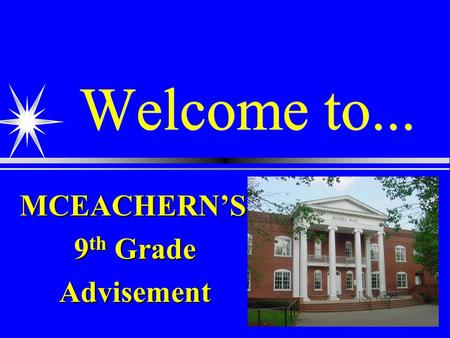 Welcome to... MCEACHERN'S 9 th Grade Advisement. 9th GRADE ADVISEMENT You should have received:  Pink registration form  4 year plan  Course offerings.