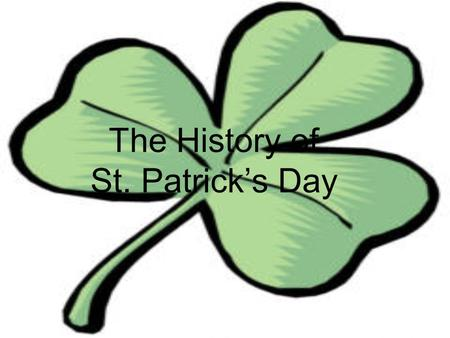 The History of St. Patrick's Day. M. Greene2 St. Patrick's Day… Honors the Patron saint of Ireland, St. Patrick Is celebrated on March 17 th every year,