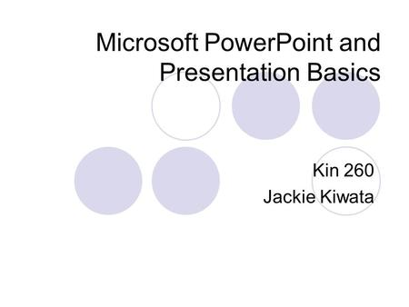 Microsoft PowerPoint and Presentation Basics Kin 260 Jackie Kiwata.