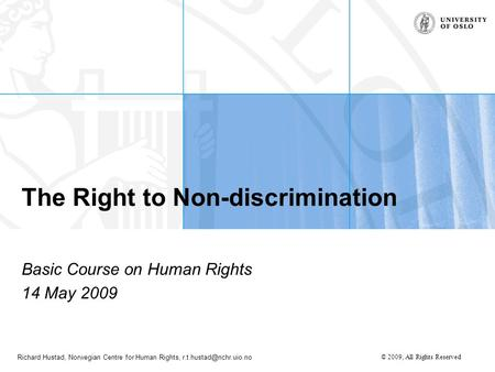 Richard Hustad, Norwegian Centre for Human Rights, © 2009, All Rights Reserved The Right to Non-<strong>discrimination</strong> Basic Course on Human.