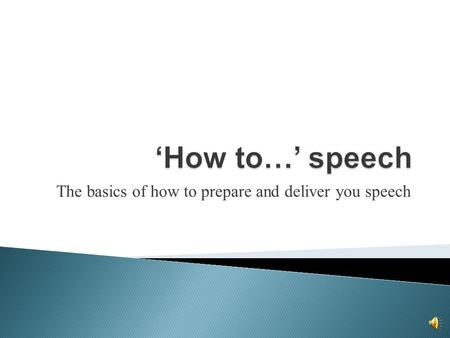 The basics of how to prepare and deliver you speech.