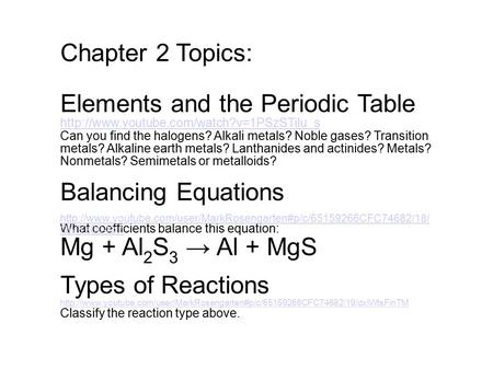 Chapter 2 Topics: Elements and the Periodic Table  Can you find the halogens? Alkali metals? Noble gases? Transition.