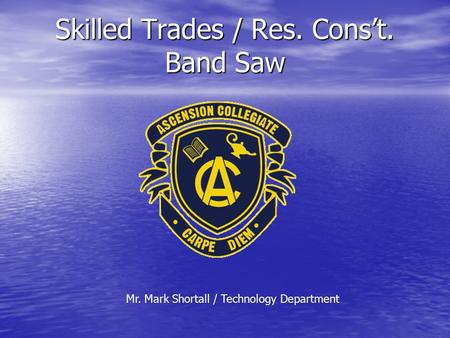 Skilled Trades / Res. Cons't. Band Saw Mr. Mark Shortall / Technology Department.
