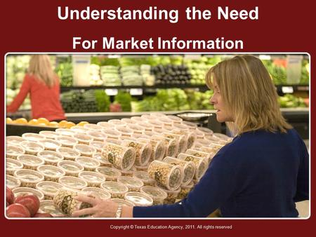 Understanding the Need For Market Information Copyright © Texas Education Agency, 2011. All rights reserved.