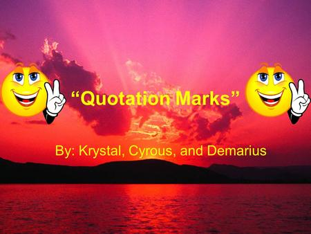 """Quotation Marks"" By: Krystal, Cyrous, and Demarius."